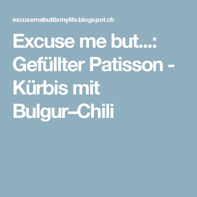 Excuse me but...: Gefüllter Patisson - Kürbis mit Bulgur–Chili