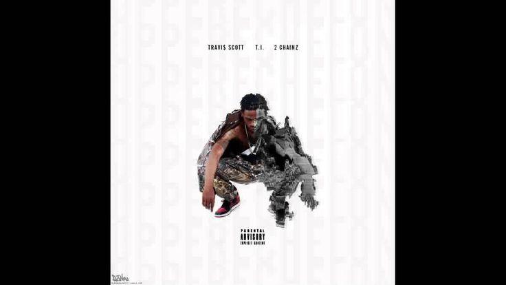 Travi$ Scott Feat T.I. 2 Chainz - Upper Echelon