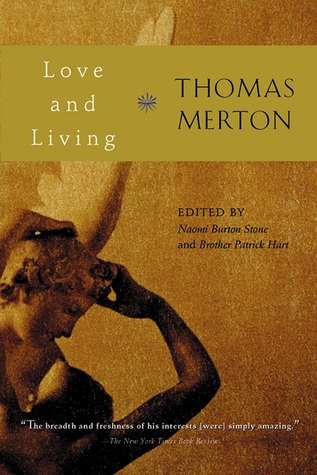 Love And Living Thomas Merton A Posthumously Published Collection Of Mertons Essays Meditations Centering