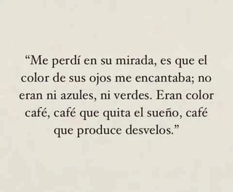 Ojos Cafe Solo Por Que Si Pinterest Love Quotes Quotes And Frases