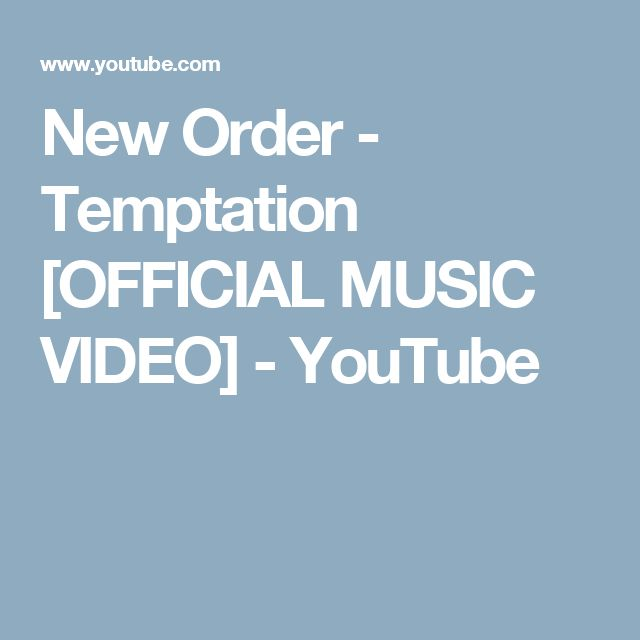 New Order - Temptation [OFFICIAL MUSIC VIDEO] - YouTube