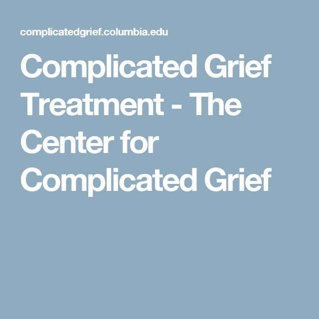 Complicated Grief Treatment - The Center for Complicated Grief