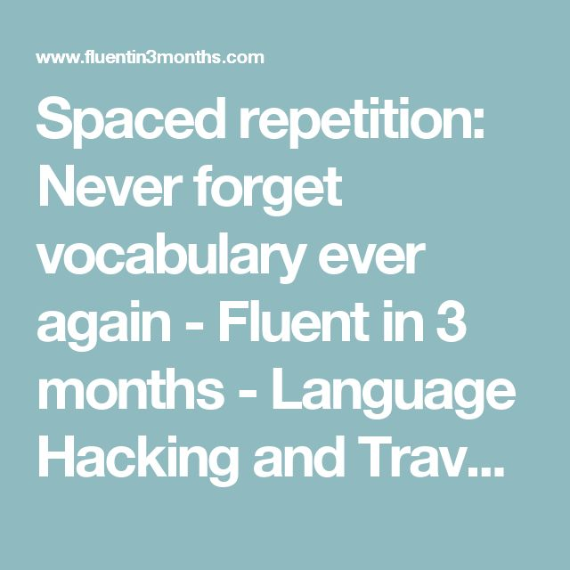 Spaced repetition: Never forget vocabulary ever again - Fluent in 3 months - Language Hacking and Travel Tips