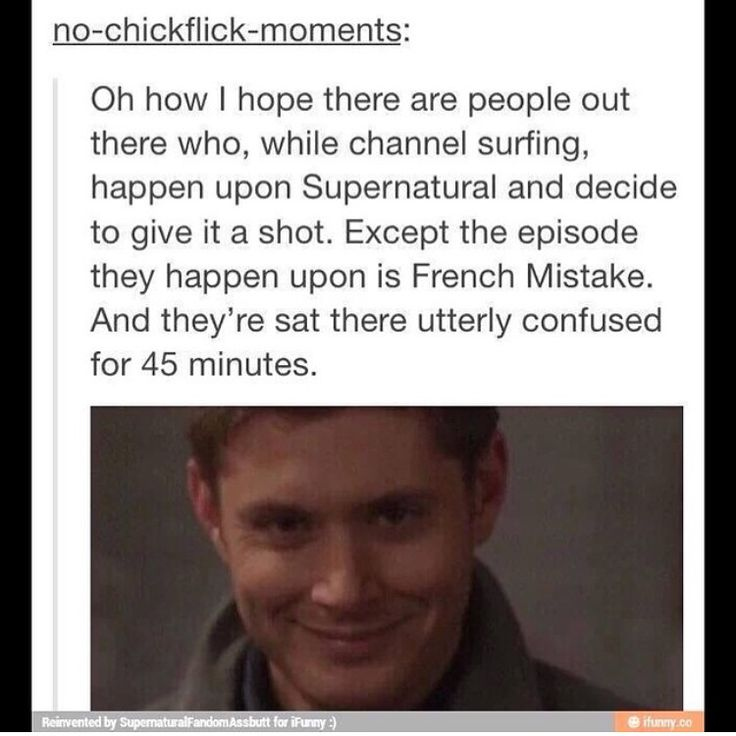 This is actually how I first watched Supernatural. It was and episode in season 1, I believe, playing on TNT. It was halfway over, but I watched. And that was the beginning of the end XD