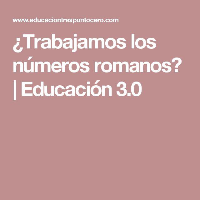 ¿Trabajamos los números romanos? | Educación 3.0