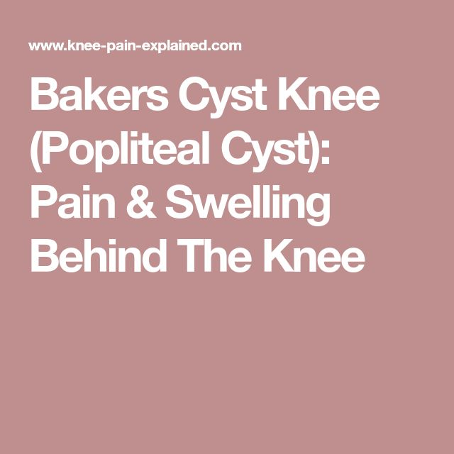 Bakers Cyst Knee (Popliteal Cyst): Pain & Swelling Behind The Knee