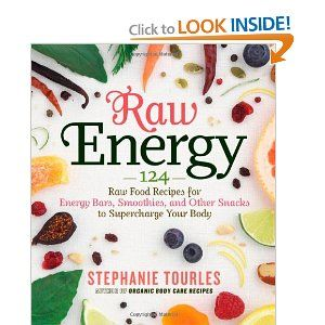 Raw Energy: 124 Raw Food Recipes for Energy Bars, Smoothies, and Other Snacks to Supercharge Your Body [Paperback]