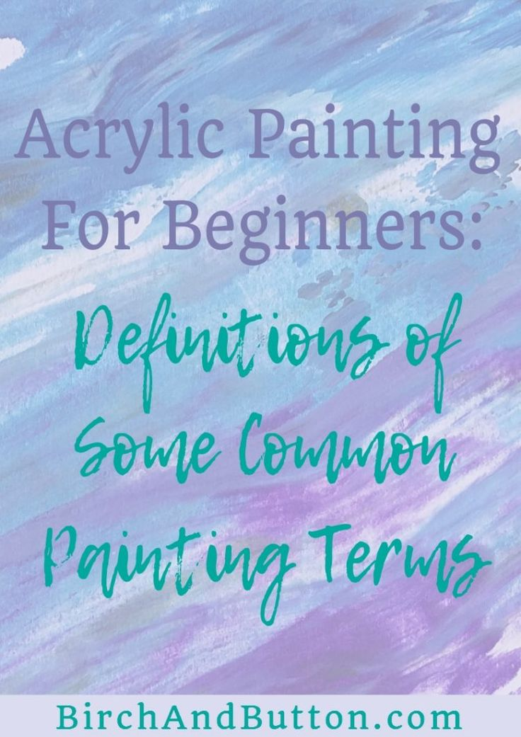 ACRYLIC PAINTING GLOSSARY FOR BEGINNERS by Stacey-Mitchell--If you're just starting out with acrylic painting and you're confused by some of the words and phrases used when talking about it, let me help you out. Click through to read my glossary of some common acrylic painting terms.