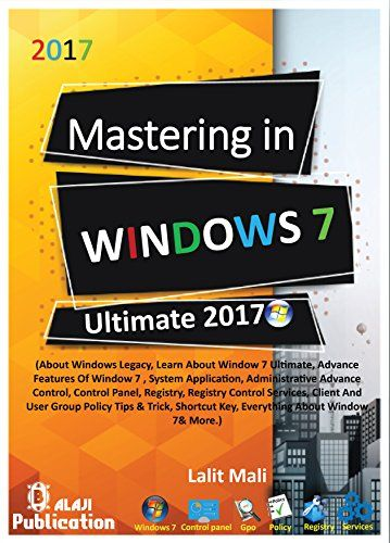 Mastering In Windows 7 Ultimate 2017 (Update): Learn About Detail Window 7 Advance Features Of Window Apps Control Panel Registry Services Include Group Policy Tips & Trick Shortcut Key & More. PDF