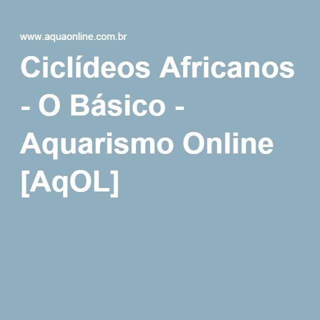 Ciclídeos Africanos - O Básico - Aquarismo Online [AqOL]                                                                                                                                                                                 Mais