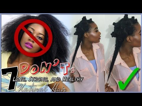 7 Don'ts for Growing LONG/STRONG/HEALTHY Hair | #NaturalHair [Video] - Black Hair Information