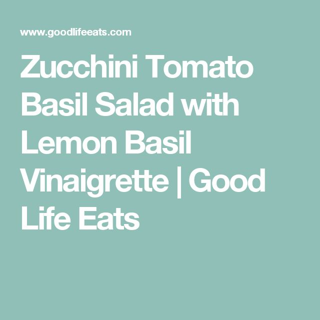 Zucchini Tomato Basil Salad with Lemon Basil Vinaigrette | Good Life Eats