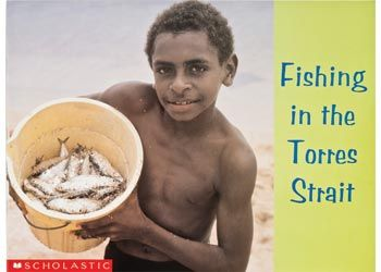 Fishing in Torres Strait: In the Torres Strait, fishing is a way of life. Beautiful photography and simple text introduce this community and some of its traditions to young readers.
