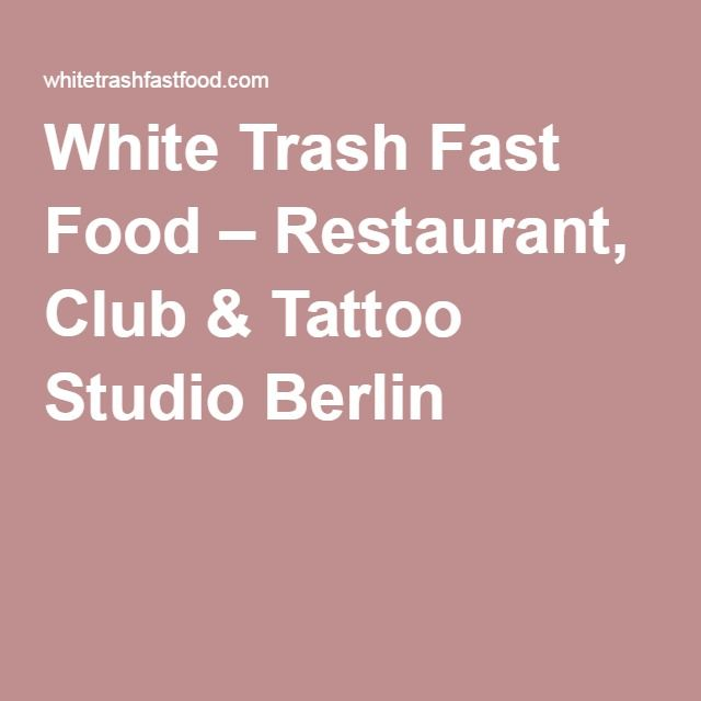 White Trash Fast Food – Restaurant, Club & Tattoo Studio Berlin