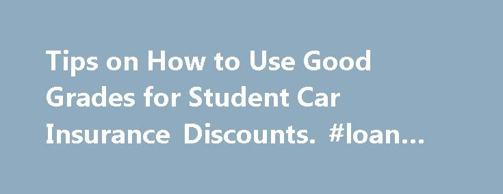 Tips on How to Use Good Grades for Student Car Insurance Discounts. #loan #lenders http://insurance.remmont.com/tips-on-how-to-use-good-grades-for-student-car-insurance-discounts-loan-lenders/  #good car insurance # Tips on How to Use Good Grades for Student Car Insurance Discounts Student car insurance is an issue of great importance for both parents and students. Young drivers almost invariably have higher insurance rates than older drivers. These high rates can prove overwhelming in some…
