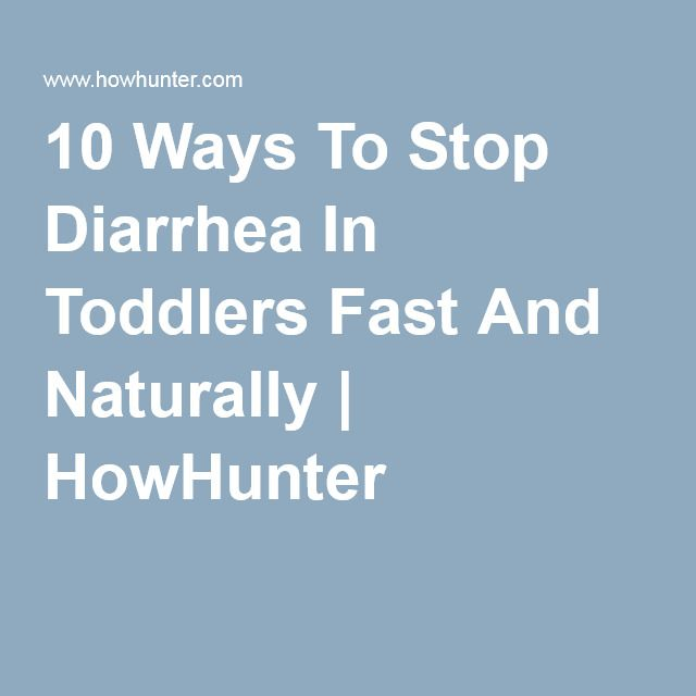 10 Ways To Stop Diarrhea In Toddlers Fast And Naturally | HowHunter