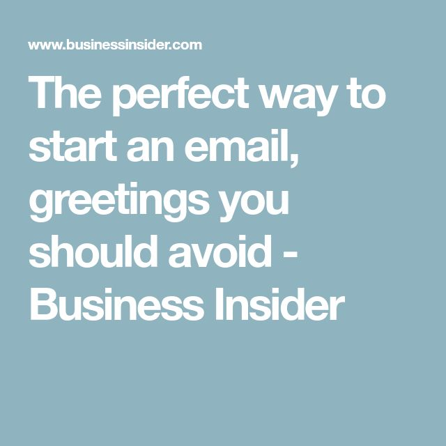 The perfect way to start an email, greetings you should avoid - Business Insider
