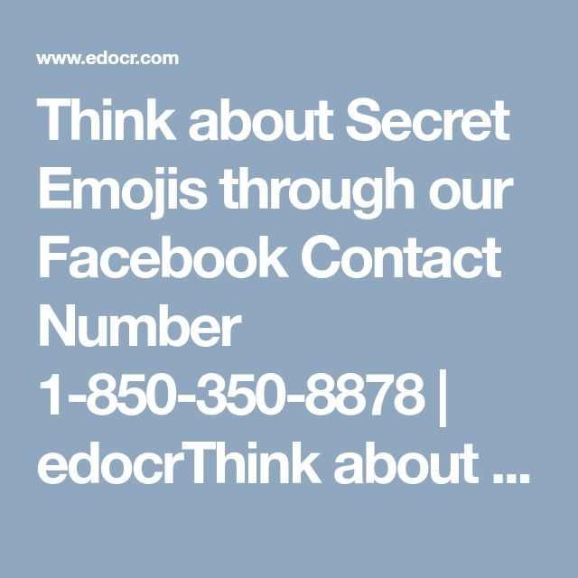 Think about Secret Emojis through our Facebook Contact Number 1-850-350-8878  | edocrThink about Secret Emojis through our Facebook Contact Number 1-877-350-8878