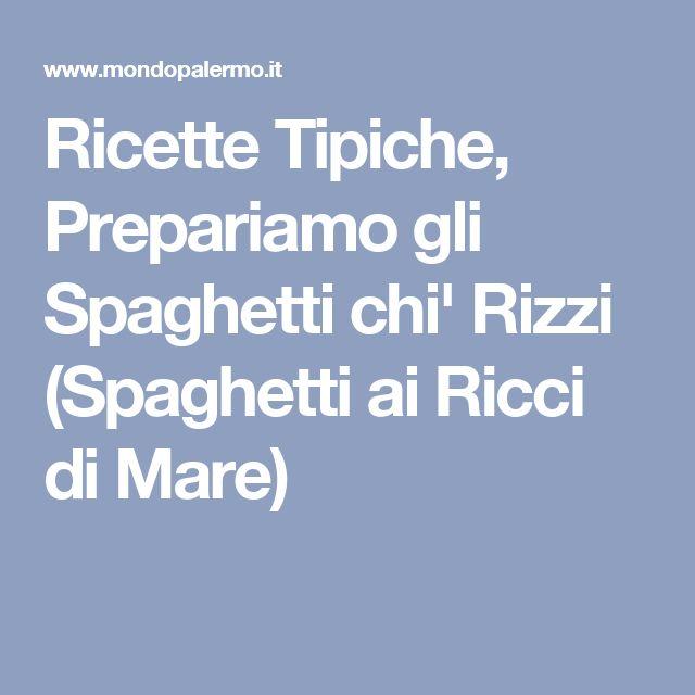 Ricette Tipiche, Prepariamo gli Spaghetti chi' Rizzi (Spaghetti ai Ricci di Mare)