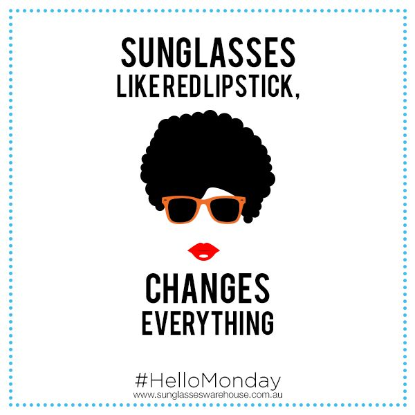 #HelloMonday: Sunglasses make you stand-out. It's like make-up but more classy. Choose a pair that reflects your #character!  via www.sunglasseswarehouse.com.au