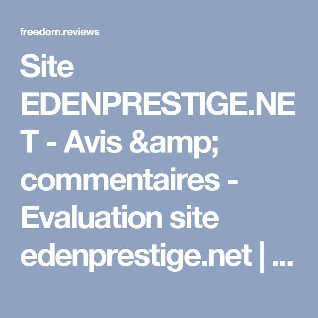 Site EDENPRESTIGE.NET - Avis & commentaires - Evaluation site edenprestige.net | 1 | FREEDOM.REVIEWS