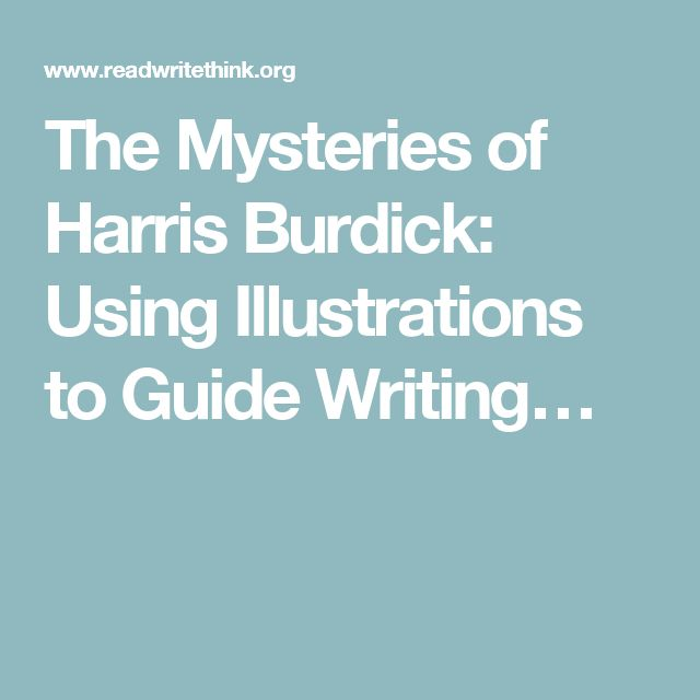 The Mysteries of Harris Burdick: Using Illustrations to Guide Writing…