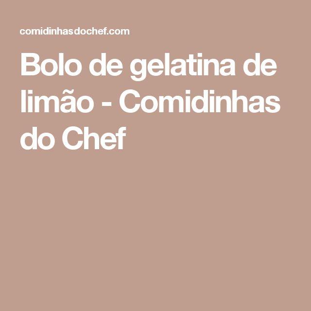 Bolo de gelatina de limão - Comidinhas do Chef