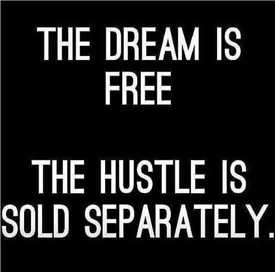 The Dream Is Free, The Hustle Is Sold Separately