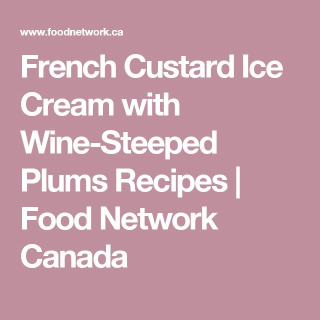 The 25 best plum recipes food network ideas on pinterest plum french custard ice cream with wine steeped plums forumfinder Image collections