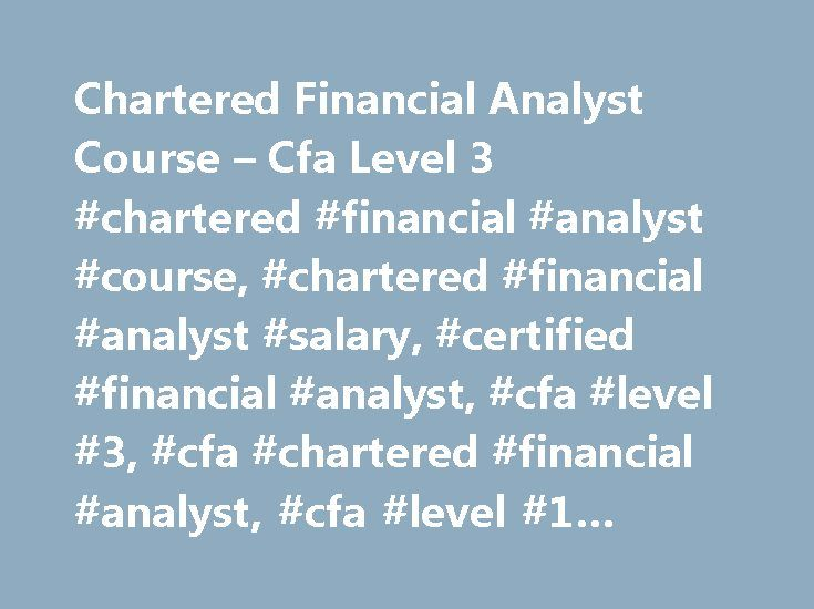 Chartered Financial Analyst Course – Cfa Level 3 #chartered #financial #analyst #course, #chartered #financial #analyst #salary, #certified #financial #analyst, #cfa #level #3, #cfa #chartered #financial #analyst, #cfa #level #1 #syllabus http://colorado.nef2.com/chartered-financial-analyst-course-cfa-level-3-chartered-financial-analyst-course-chartered-financial-analyst-salary-certified-financial-analyst-cfa-level-3-cfa-chartered-financ/  # Chartered Financial Analyst Course – Cfa Level 3…