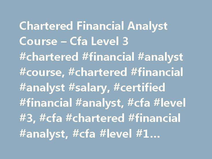Chartered Financial Analyst Course – Cfa Level 3 #chartered #financial #analyst #course, #chartered #financial #analyst #salary, #certified #financial #analyst, #cfa #level #3, #cfa #chartered #financial #analyst, #cfa #level #1 #syllabus http://colorado.nef2.com/chartered-financial-analyst-course-cfa-level-3-chartered-financial-analyst-course-chartered-financial-analyst-salary-certified-financial-analyst-cfa-level-3-cfa-chartered-financ/  # Chartered Financial Analyst Course – Cfa Level 3…