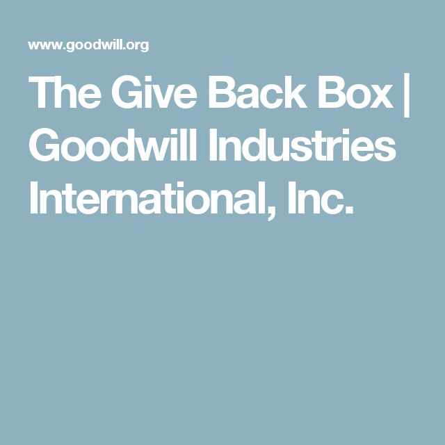 The Give Back Box |  Goodwill Industries International, Inc.