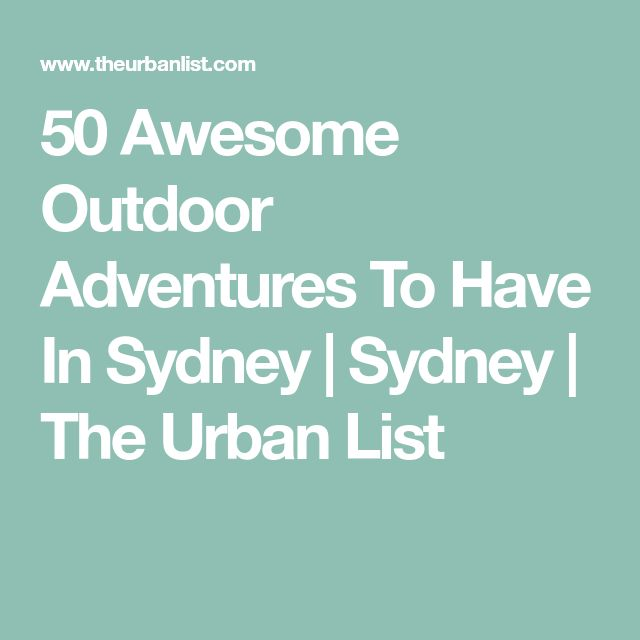 50 Awesome Outdoor Adventures To Have In Sydney | Sydney | The Urban List