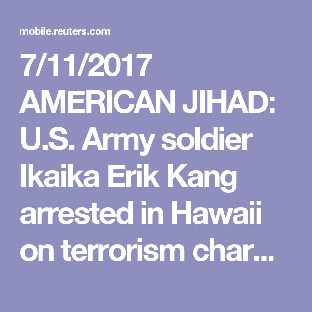 7/11/2017 AMERICAN JIHAD: U.S. Army soldier Ikaika Erik Kang arrested in Hawaii on terrorism charges | Article [AMP] | Reuters