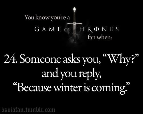 """Lmao - omg i so wanna say this to a kid when I'm done with their neverending why?s - """"Don't Question it...  Winter is coming."""""""