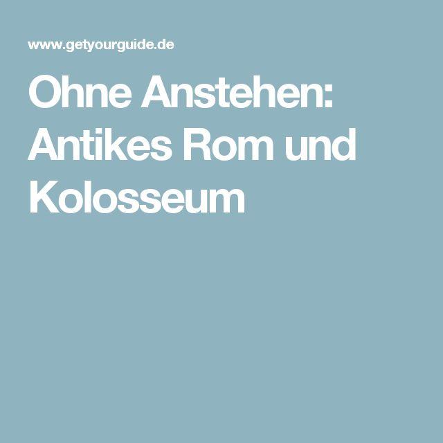 Ohne Anstehen: Antikes Rom und Kolosseum