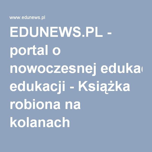EDUNEWS.PL - portal o nowoczesnej edukacji - Książka robiona na kolanach