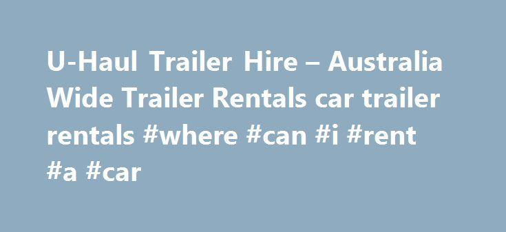 U-Haul Trailer Hire – Australia Wide Trailer Rentals car trailer rentals #where #can #i #rent #a #car http://rentals.remmont.com/u-haul-trailer-hire-australia-wide-trailer-rentals-car-trailer-rentals-where-can-i-rent-a-car/  #car trailer rental # Introducing Ute Rentals (SYDNEY and BRISBANE AREA) Australia's best range of utes for hire Australia Wide Trailer Rentals / U-Haul is the fastest growing trailer and ute hire organisation in Australia. With an outstanding level of commitment to…