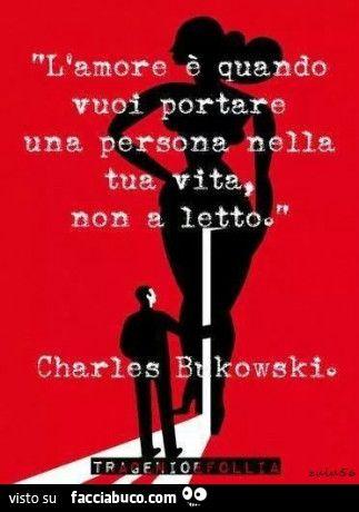 wtihyhbh56-l-amore-e-quando-vuoi-portare-una-persona-nella-tua-vita-non-a-letto-charles-bukowski_a.jpg 323×460 pixel