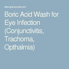 Boric Acid Wash for Eye Infection (Conjunctivitis, Trachoma, Opthalmia)
