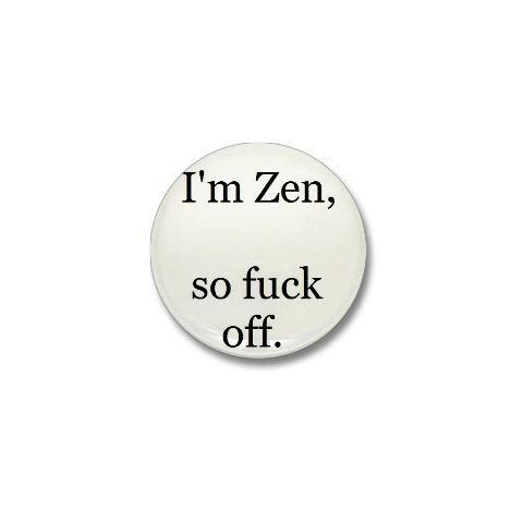 I'm Zen, so fuck off.: Crack, Funny, I M Zen, Namaste, Meditate Zen, Quotes Sayings, Bumper Stickers, Minis Buttons, Eye