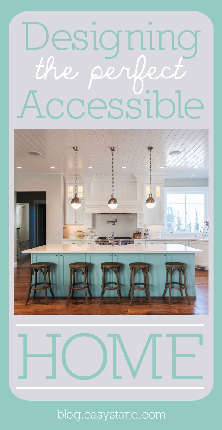 Designing the Perfect Accessible Home  http://blog.easystand.com/2014/09/designing-the-perfect-accessible-home/