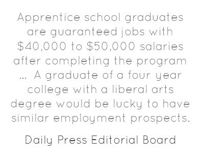 Apprentice school graduates are guaranteed jobs with $40,000 to $50,000...Editorial Quotes