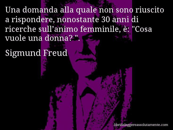Aforisma di Sigmund Freud , Una domanda alla quale non sono riuscito a rispondere, nonostante 30 anni di ricerche sull'animo femminile, è, Cosa