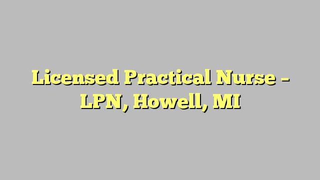 Licensed Practical Nurse - LPN, Howell, MI