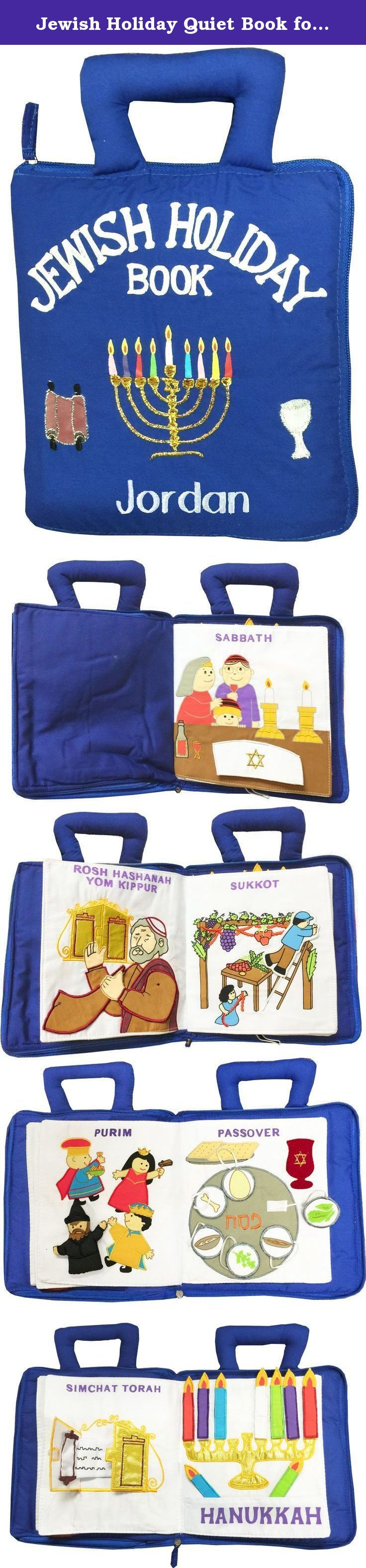 Jewish Holiday Quiet Book for Children By Pockets of Learning - PERSONALIZED. This fabric, zippered interactive book introduces children to the Jewish Holidays and their meanings. Holidays include: Passover, Purim, Sabbath, Sukkot, Rosh Hashanah, Yom Kippur, Simchat Torah, Hanukkah and Shavout. Parents Guide included.