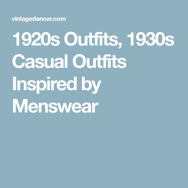 1920s Outfits, 1930s Casual Outfits Inspired by Menswear