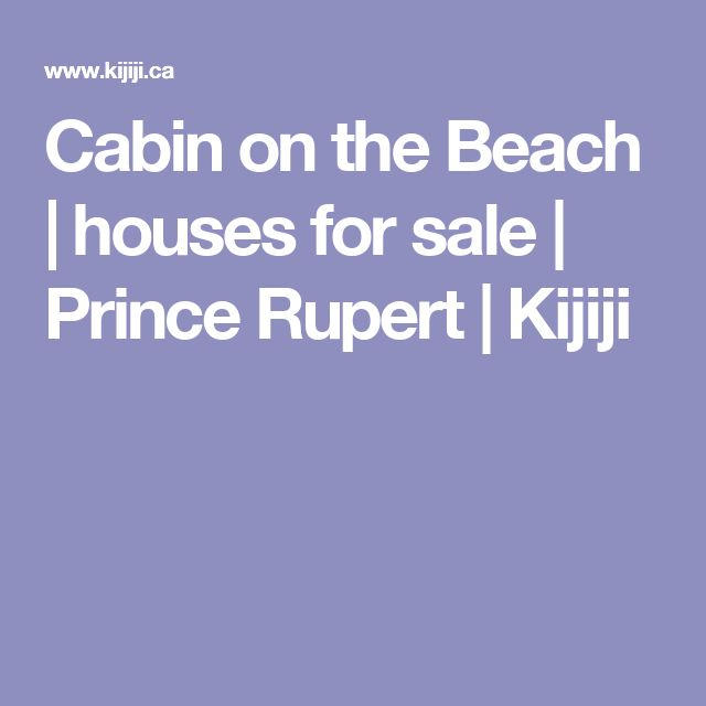 Cabin on the Beach | houses for sale | Prince Rupert | Kijiji
