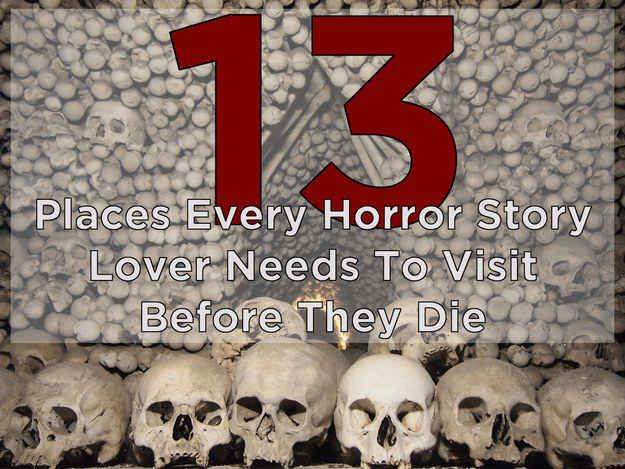 13 Places Every Horror Story Lover Needs To Visit Before They Die
