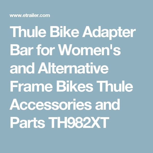 Thule Bike Adapter Bar for Women's and Alternative Frame Bikes Thule Accessories and Parts TH982XT